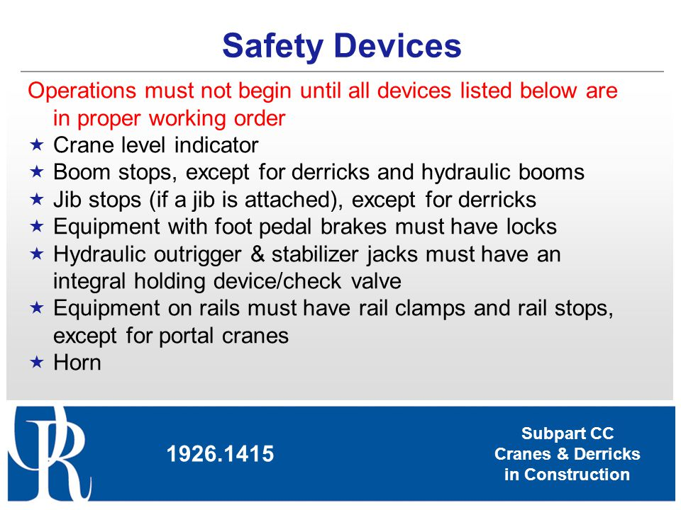 Subpart CC Cranes & Derricks in Construction Operations must not begin until all devices listed below are in proper working order Crane level indicato