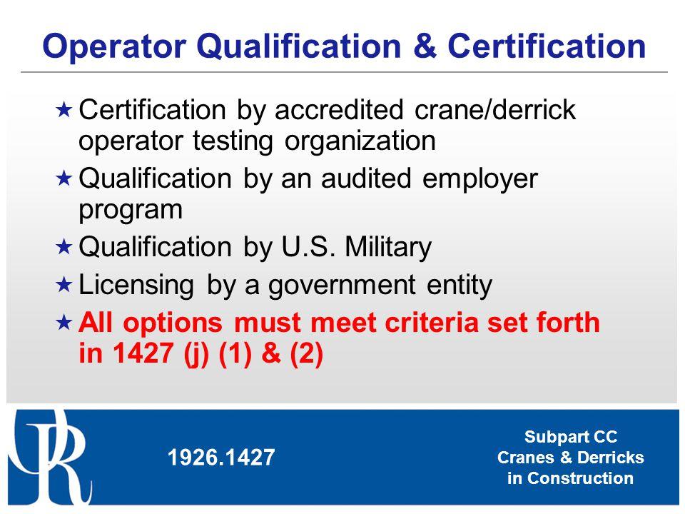 Subpart CC Cranes & Derricks in Construction Operator Qualification & Certification 1926.1427 Certification by accredited crane/derrick operator testi