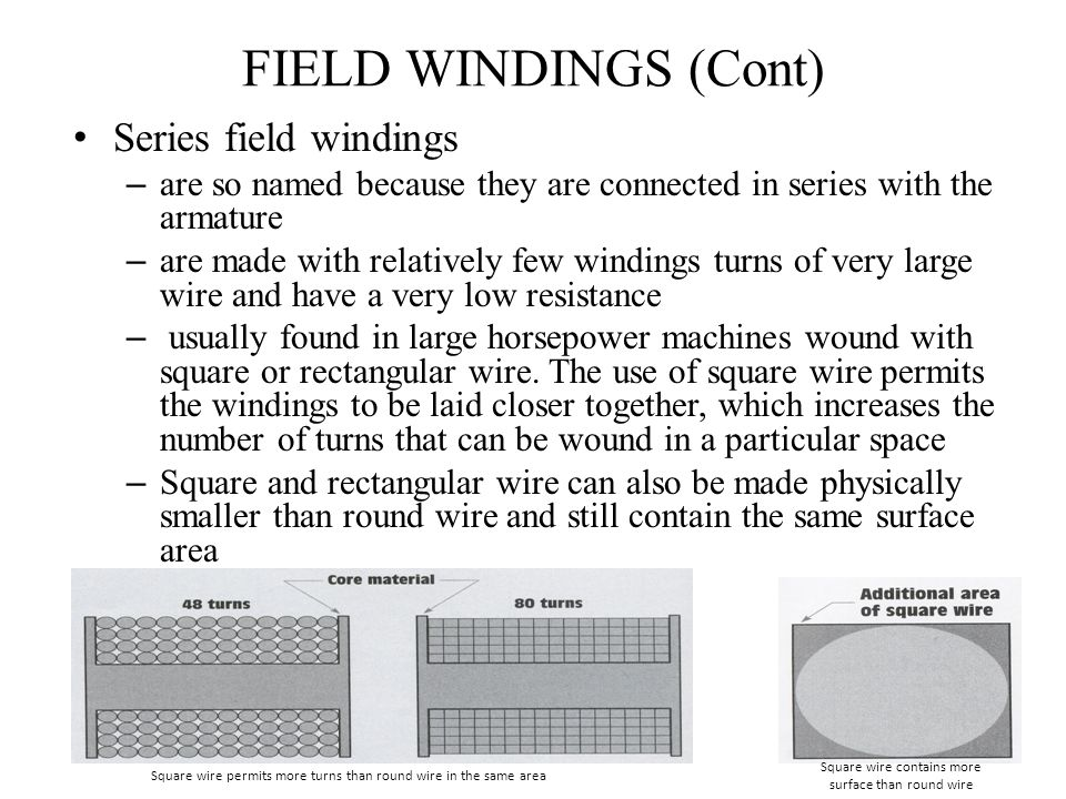 FIELD WINDINGS (Cont) Series field windings – are so named because they are connected in series with the armature – are made with relatively few windi