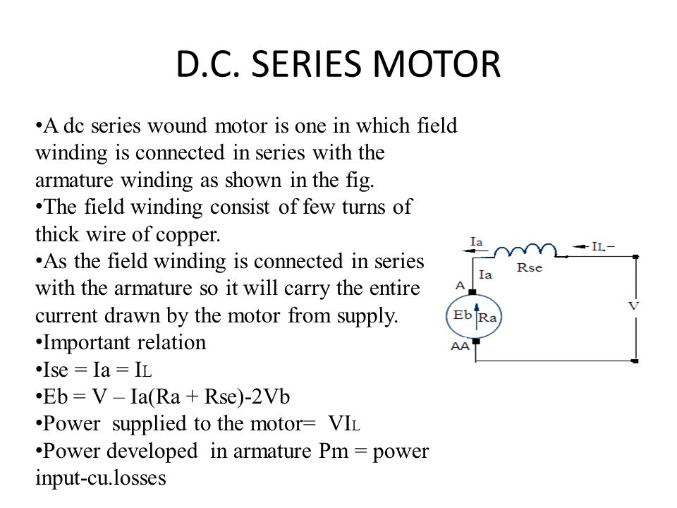 D.C. SERIES MOTOR A dc series wound motor is one in which field winding is connected in series with the armature winding as shown in the fig. The fiel