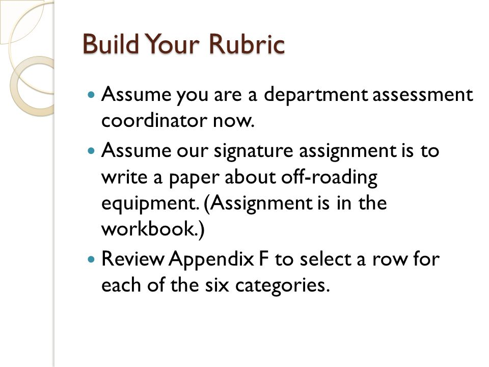 Build Your Rubric Assume you are a department assessment coordinator now.