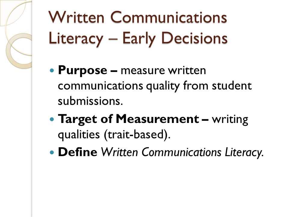 Written Communications Literacy – Early Decisions Purpose – measure written communications quality from student submissions. Target of Measurement – w