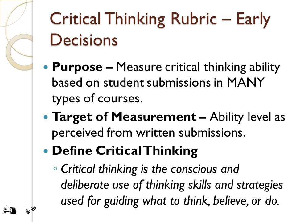 Critical Thinking Rubric – Early Decisions Purpose – Measure critical thinking ability based on student submissions in MANY types of courses.
