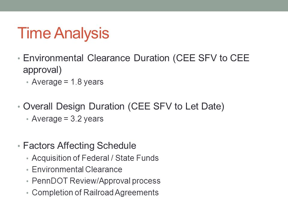 Time Analysis Environmental Clearance Duration (CEE SFV to CEE approval) Average = 1.8 years Overall Design Duration (CEE SFV to Let Date) Average = 3