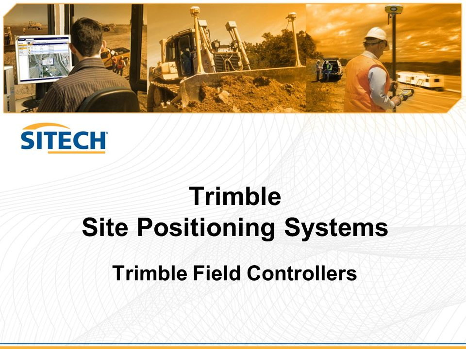 Trimble Field Controllers Trimble Site Positioning Systems