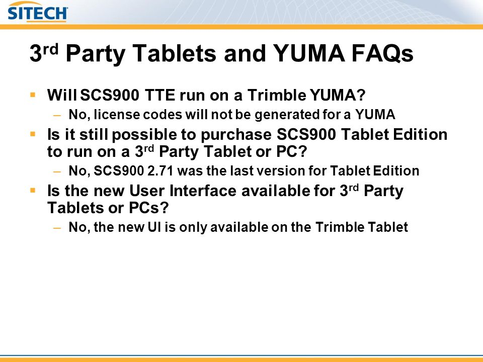 3 rd Party Tablets and YUMA FAQs Will SCS900 TTE run on a Trimble YUMA? –No, license codes will not be generated for a YUMA Is it still possible to pu