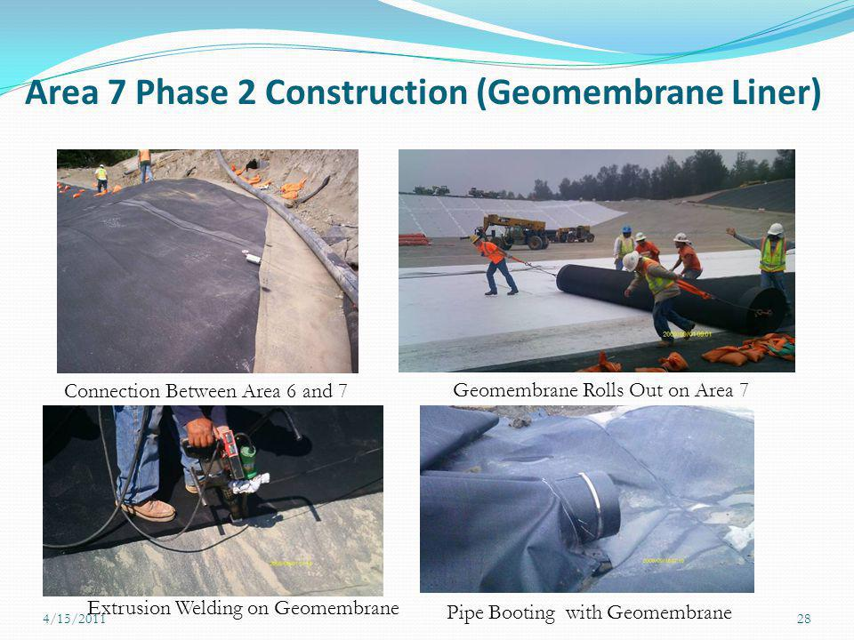 Area 7 Phase 2 Construction (Geomembrane Liner) 4/15/201128 Connection Between Area 6 and 7 Geomembrane Rolls Out on Area 7 Extrusion Welding on Geome