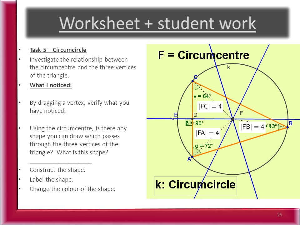 Task 5 – Circumcircle Investigate the relationship between the circumcentre and the three vertices of the triangle.
