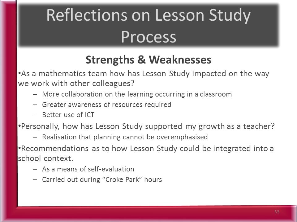 Strengths & Weaknesses As a mathematics team how has Lesson Study impacted on the way we work with other colleagues.
