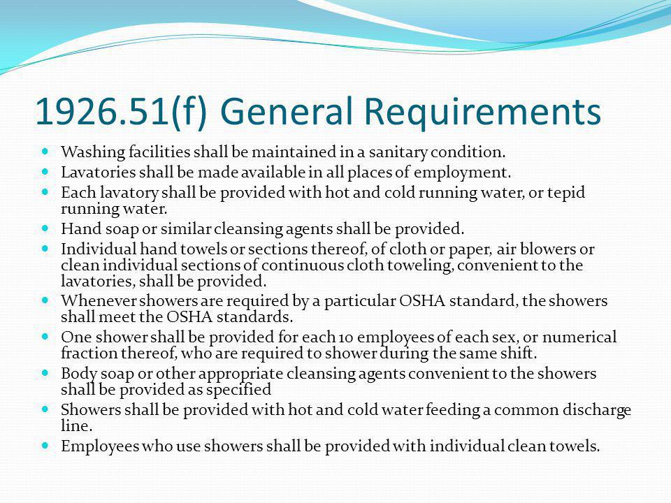 1926.51(f) General Requirements Washing facilities shall be maintained in a sanitary condition. Lavatories shall be made available in all places of em