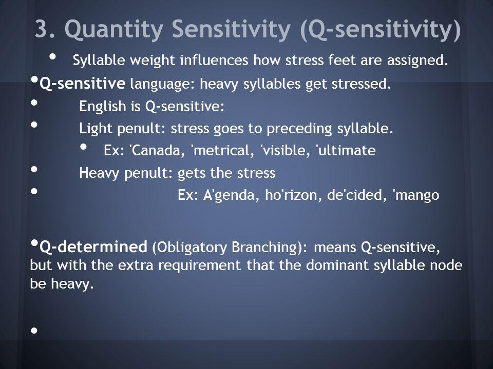 3. Quantity Sensitivity (Q-sensitivity) Syllable weight influences how stress feet are assigned. Q-sensitive language: heavy syllables get stressed. E