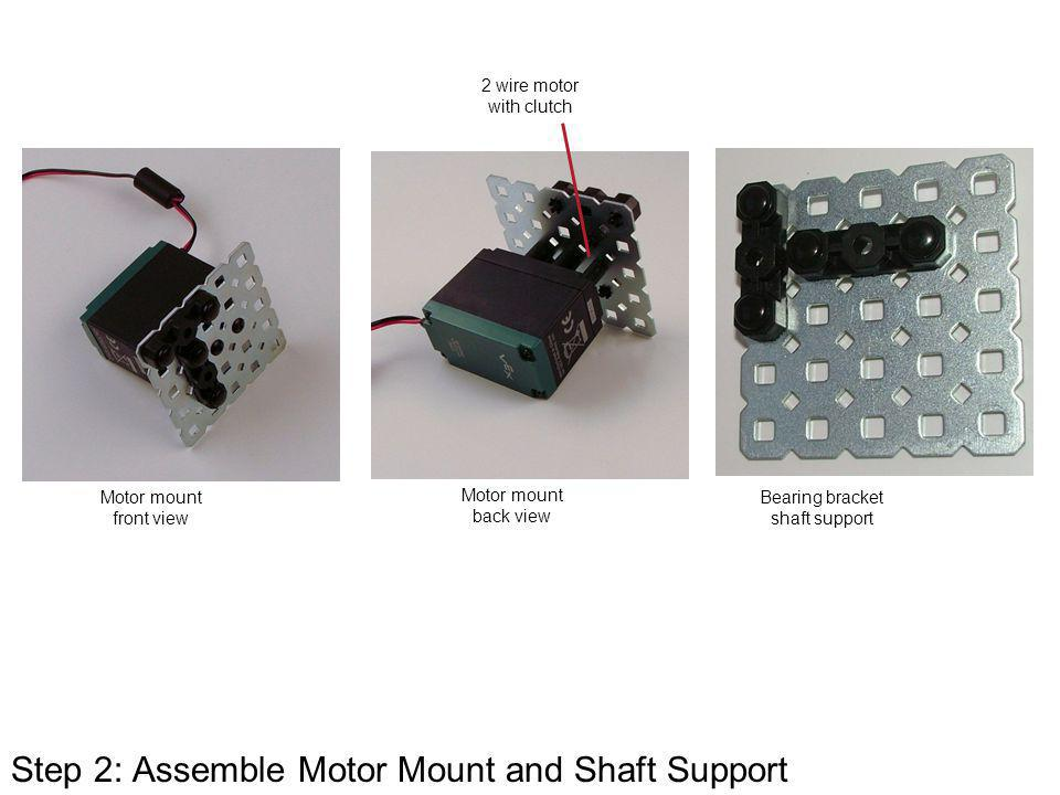 Step 2: Assemble Motor Mount and Shaft Support Motor mount front view Motor mount back view Bearing bracket shaft support 2 wire motor with clutch