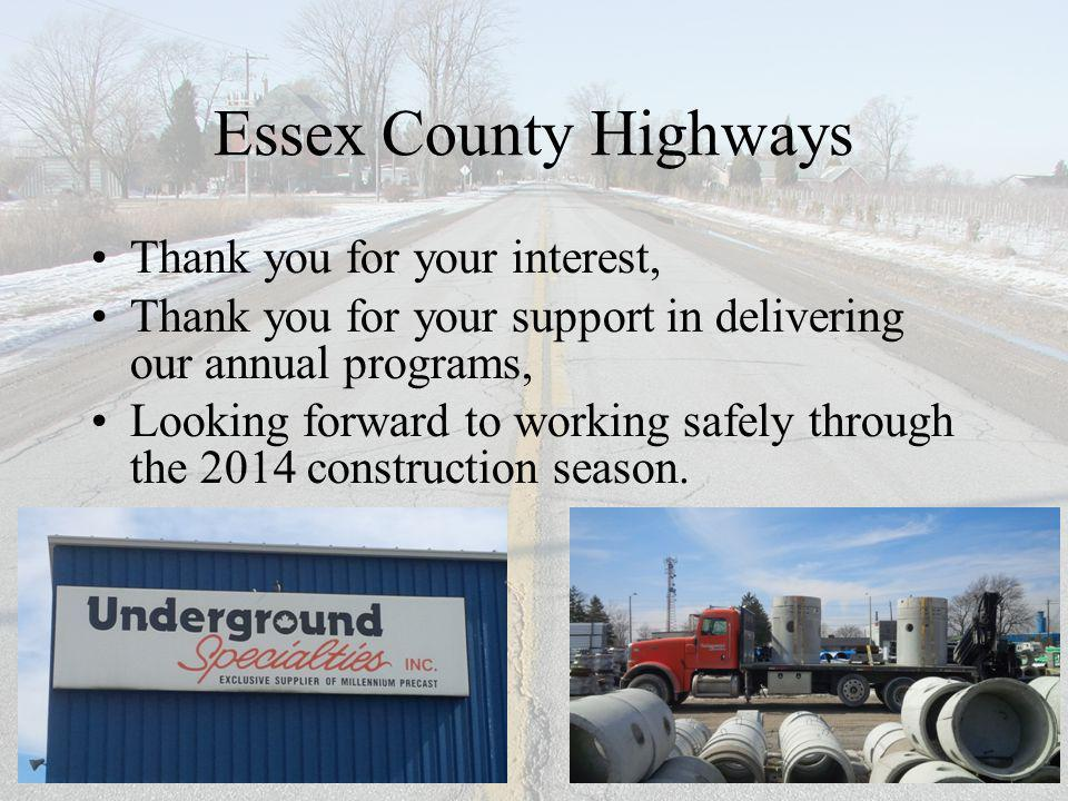 Essex County Highways Thank you for your interest, Thank you for your support in delivering our annual programs, Looking forward to working safely through the 2014 construction season.