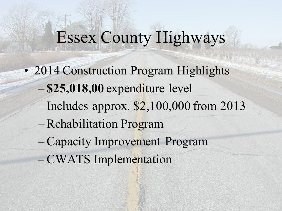 Essex County Highways 2014 Construction Program Highlights –$25,018,00 expenditure level –Includes approx.