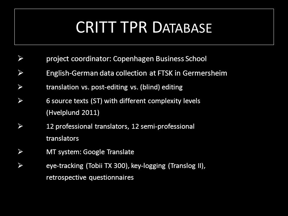 CRITT TPR D ATABASE project coordinator: Copenhagen Business School English-German data collection at FTSK in Germersheim translation vs. post-editing
