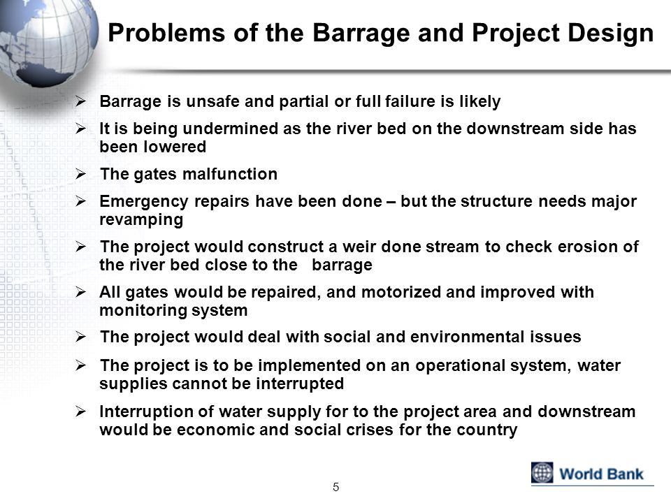 Problems of the Barrage and Project Design Barrage is unsafe and partial or full failure is likely It is being undermined as the river bed on the down