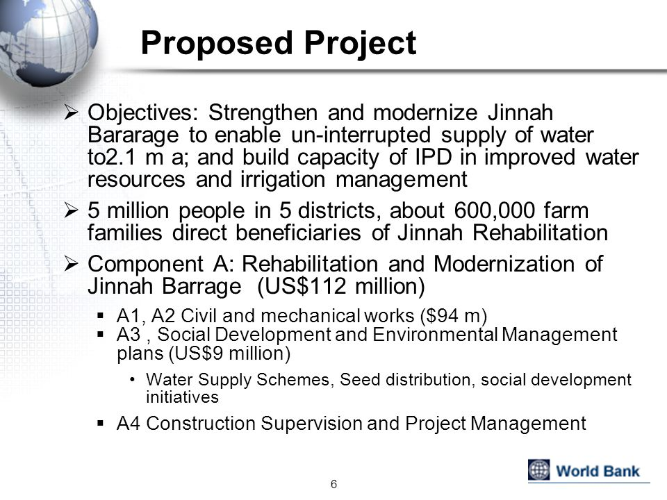 Proposed Project Objectives: Strengthen and modernize Jinnah Bararage to enable un-interrupted supply of water to2.1 m a; and build capacity of IPD in