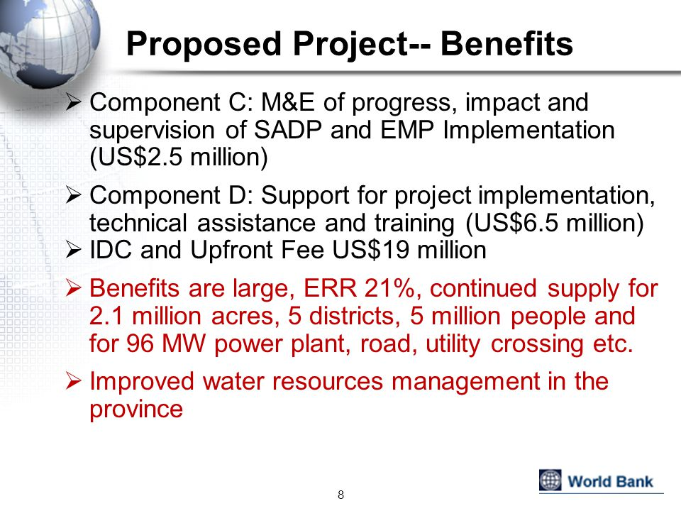 Proposed Project-- Benefits Component C: M&E of progress, impact and supervision of SADP and EMP Implementation (US$2.5 million) Component D: Support