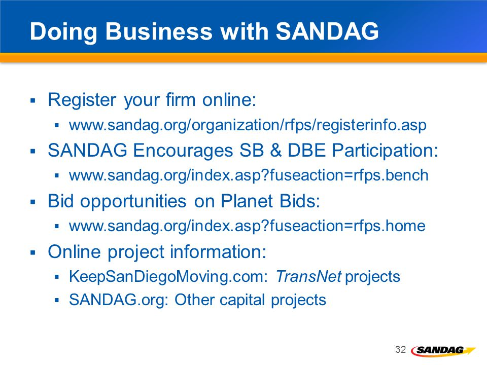 Doing Business with SANDAG Register your firm online: www.sandag.org/organization/rfps/registerinfo.asp SANDAG Encourages SB & DBE Participation: www.sandag.org/index.asp?fuseaction=rfps.bench Bid opportunities on Planet Bids: www.sandag.org/index.asp?fuseaction=rfps.home Online project information: KeepSanDiegoMoving.com: TransNet projects SANDAG.org: Other capital projects 32 Oceanside Transit Center