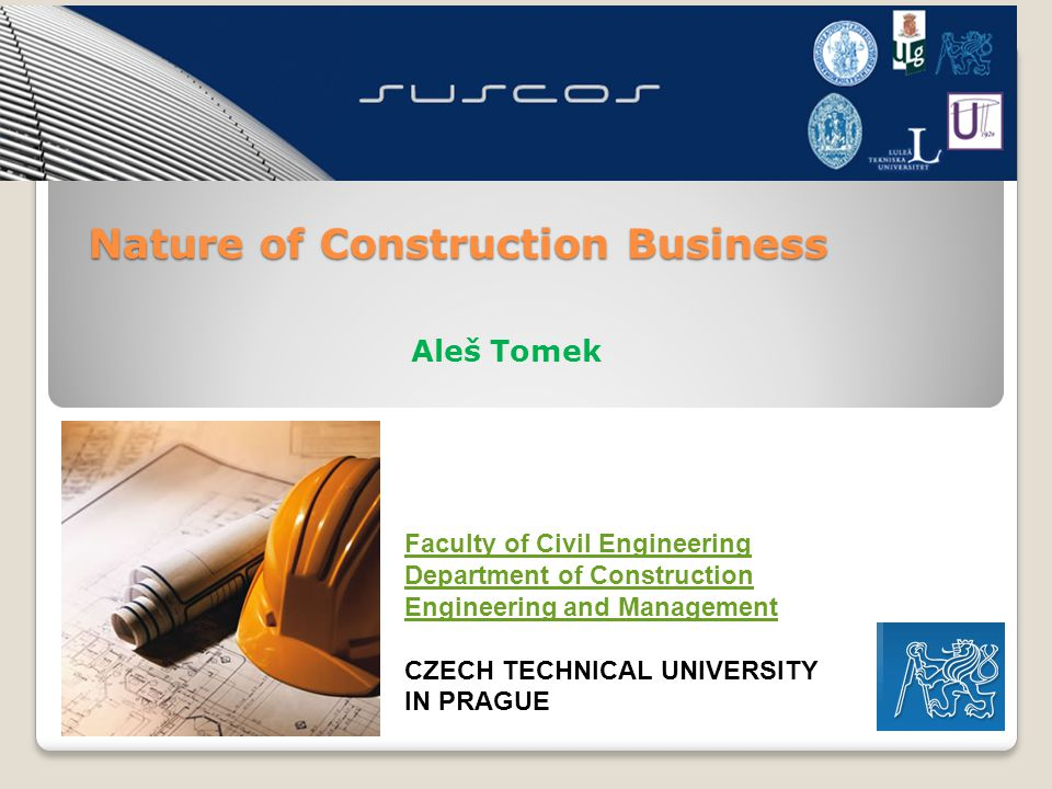 Aleš Tomek Faculty of Civil Engineering Department of Construction Engineering and Management CZECH TECHNICAL UNIVERSITY IN PRAGUE Nature of Construction Business