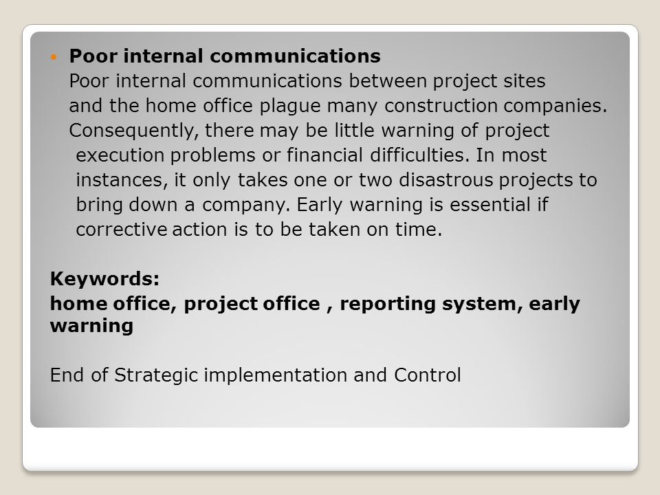 Poor internal communications Poor internal communications between project sites and the home office plague many construction companies.