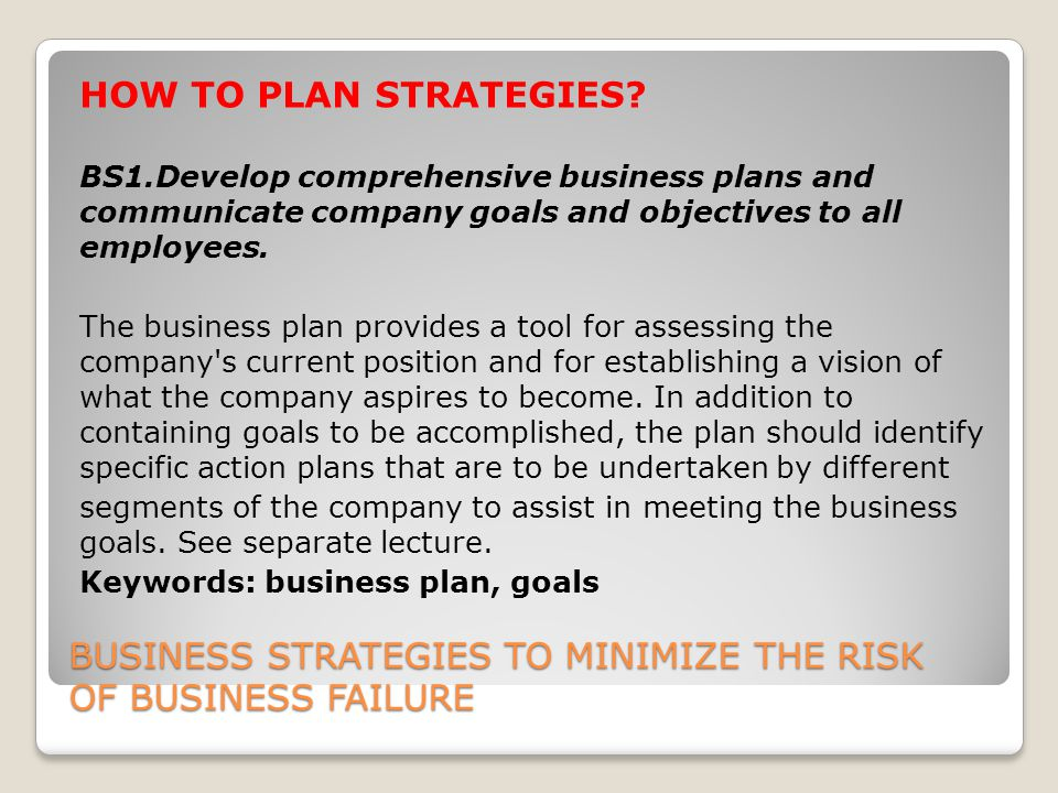 BUSINESS STRATEGIES TO MINIMIZE THE RISK OF BUSINESS FAILURE HOW TO PLAN STRATEGIES.