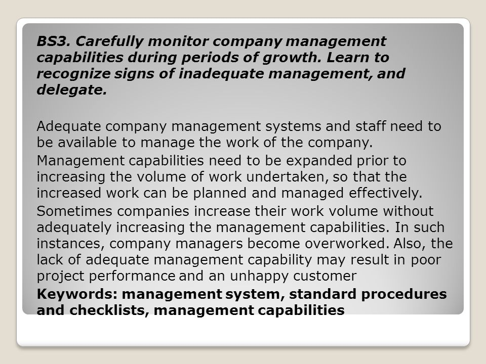BS3. Carefully monitor company management capabilities during periods of growth.