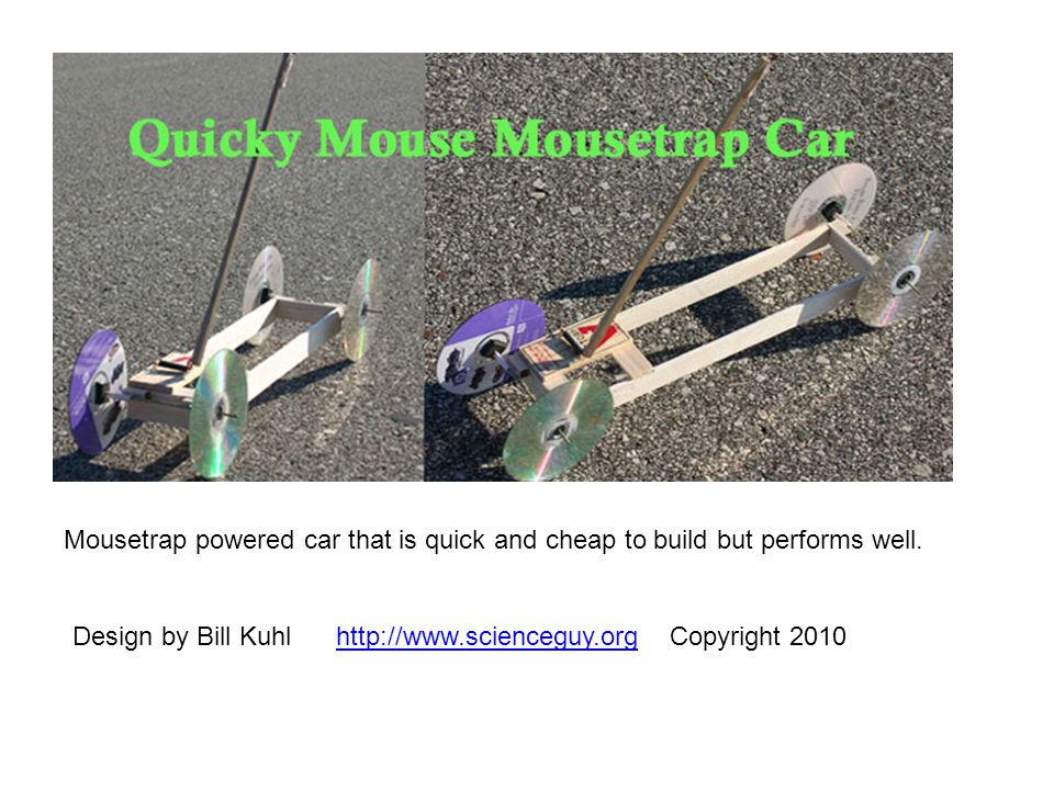 Mousetrap powered car that is quick and cheap to build but performs well.