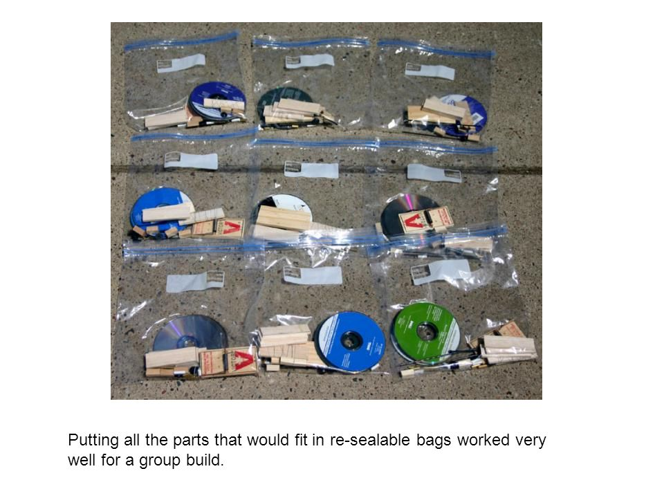 Putting all the parts that would fit in re-sealable bags worked very well for a group build.