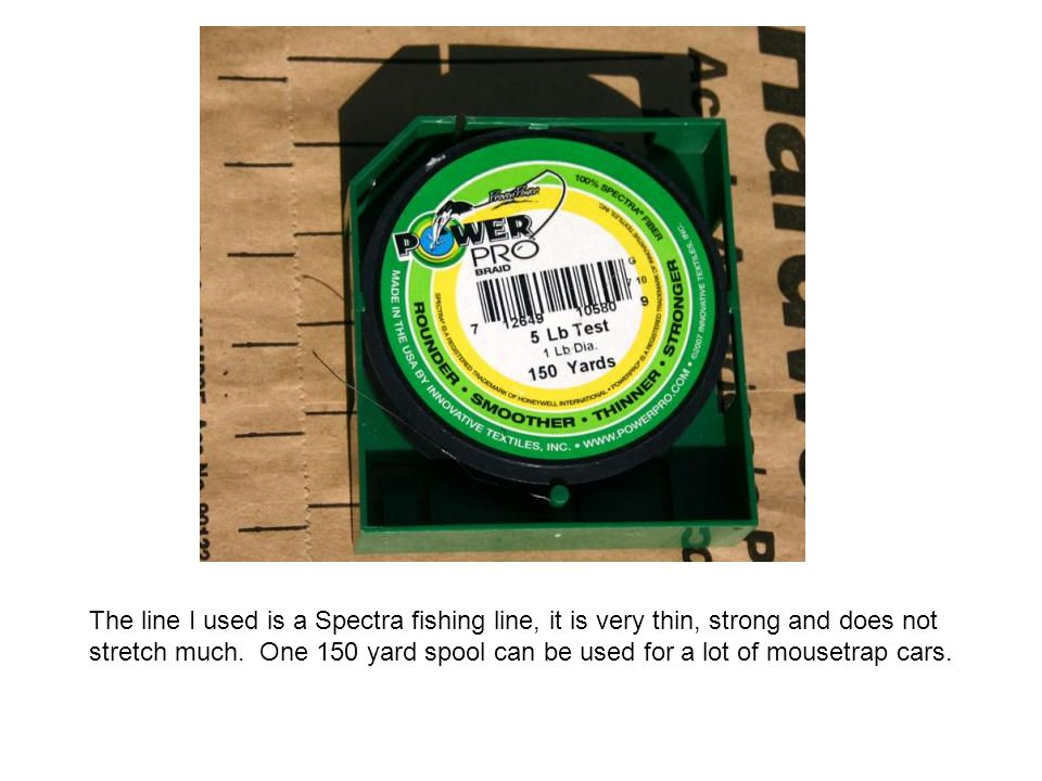 The line I used is a Spectra fishing line, it is very thin, strong and does not stretch much. One 150 yard spool can be used for a lot of mousetrap ca