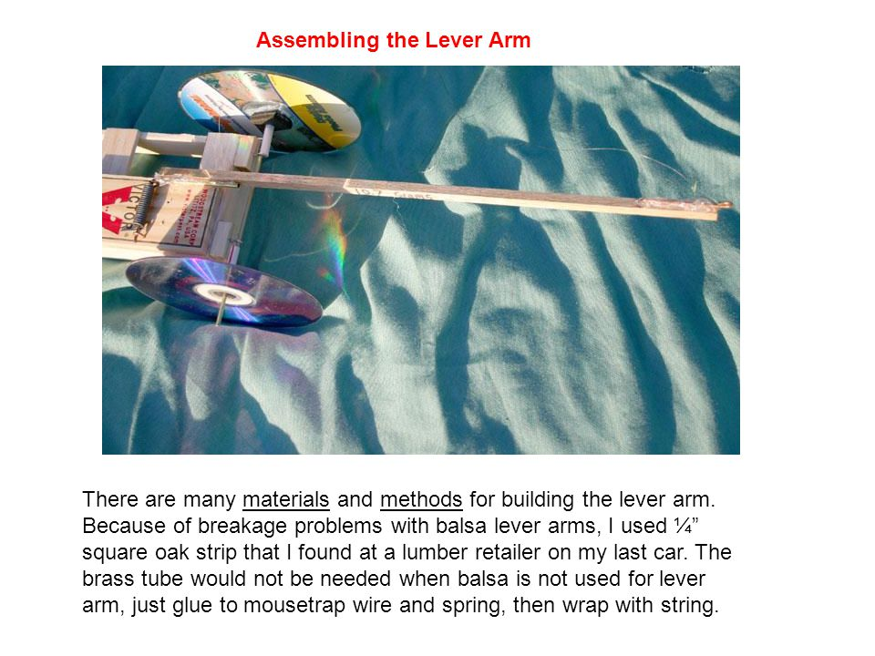 There are many materials and methods for building the lever arm.