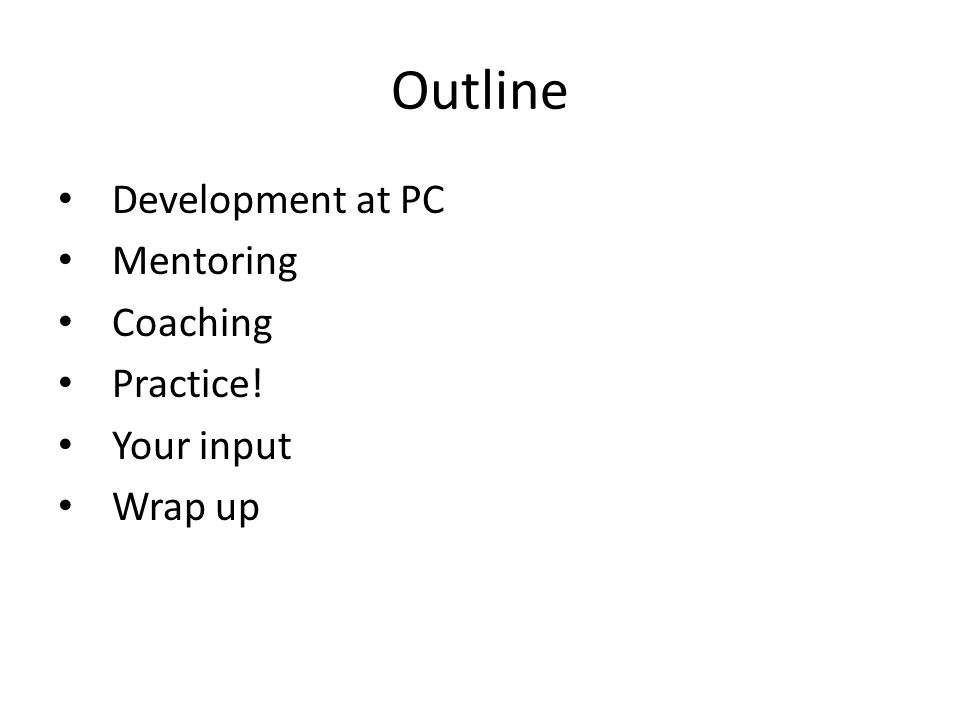 Outline Development at PC Mentoring Coaching Practice! Your input Wrap up