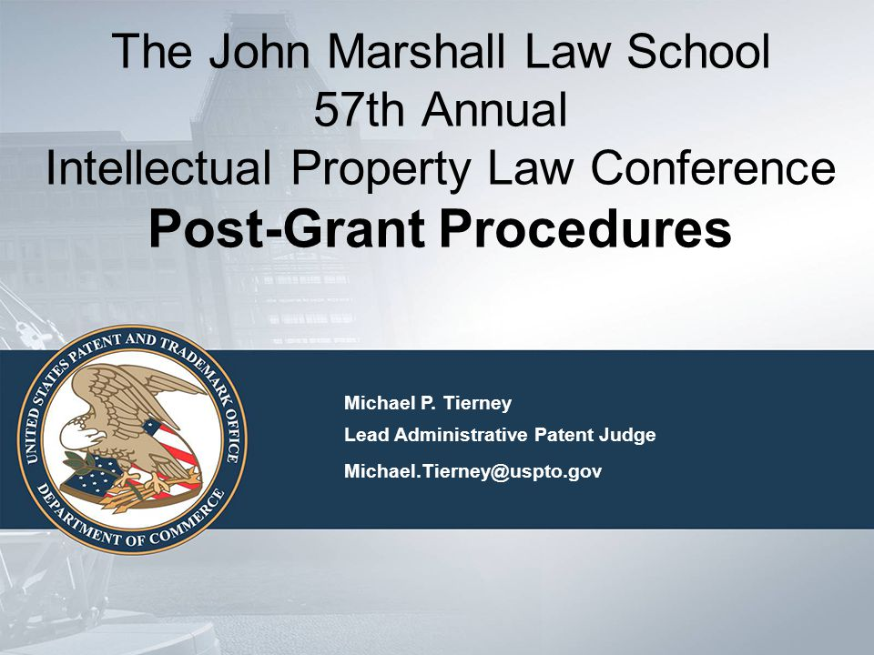 The John Marshall Law School 57th Annual Intellectual Property Law Conference Post-Grant Procedures Michael P.