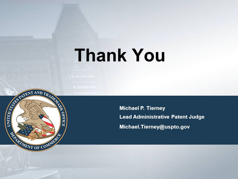 Thank You Michael P. Tierney Lead Administrative Patent Judge Michael.Tierney@uspto.gov