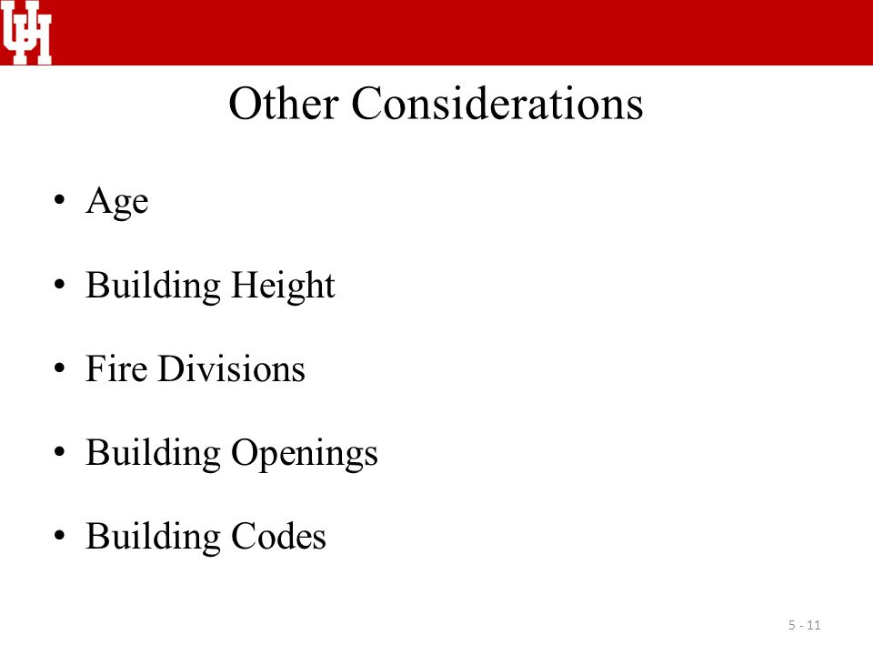 Other Considerations Age Building Height Fire Divisions Building Openings Building Codes 5 - 11