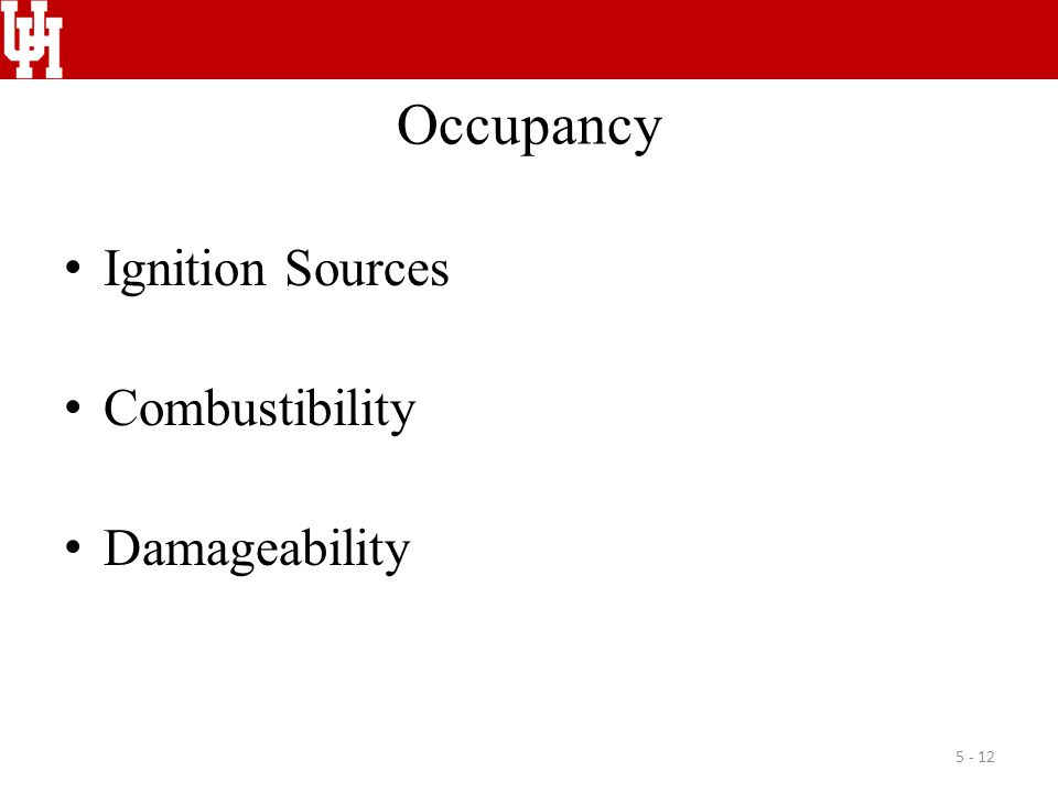 Occupancy Ignition Sources Combustibility Damageability 5 - 12