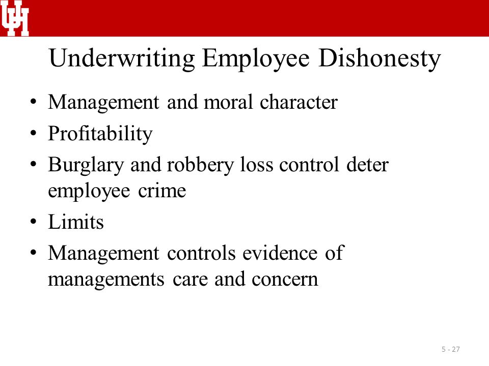 Underwriting Employee Dishonesty Management and moral character Profitability Burglary and robbery loss control deter employee crime Limits Management