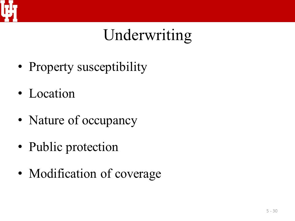 Underwriting Property susceptibility Location Nature of occupancy Public protection Modification of coverage 5 - 30