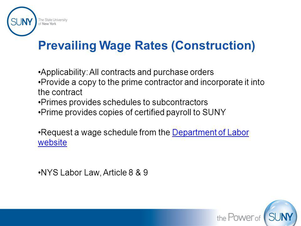 Prevailing Wage Rates (Construction) Applicability: All contracts and purchase orders Provide a copy to the prime contractor and incorporate it into t