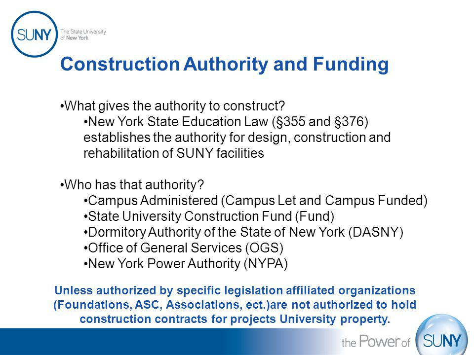 Construction Authority and Funding What gives the authority to construct? New York State Education Law (§355 and §376) establishes the authority for d