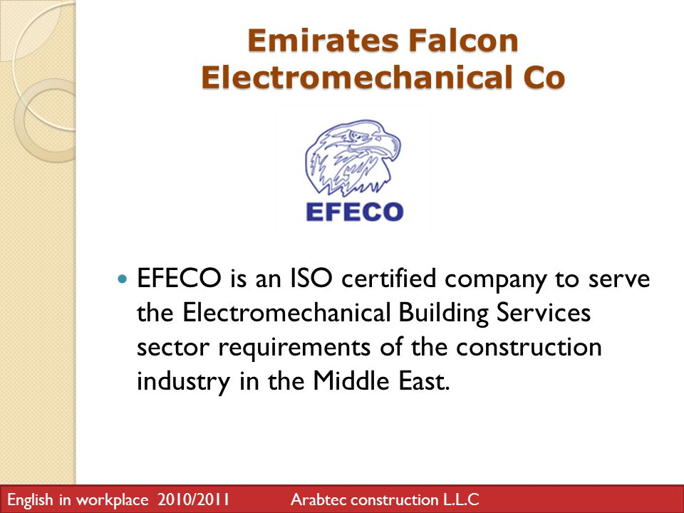 Emirates Falcon Electromechanical Co EFECO is an ISO certified company to serve the Electromechanical Building Services sector requirements of the construction industry in the Middle East.