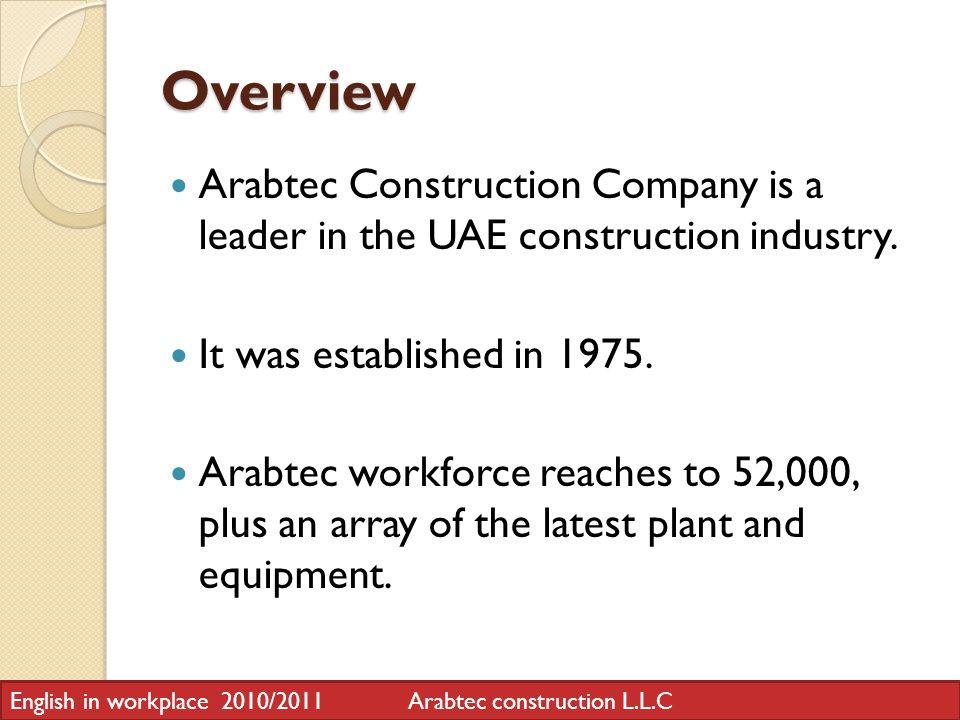 Overview Arabtec Construction Company is a leader in the UAE construction industry. It was established in 1975. Arabtec workforce reaches to 52,000, p