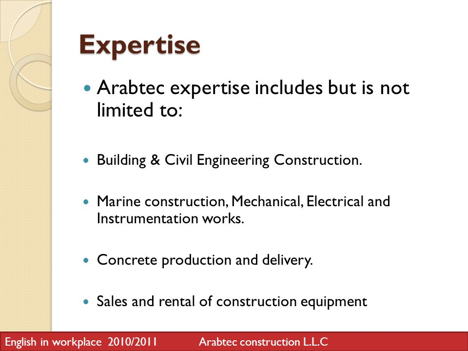 Expertise Arabtec expertise includes but is not limited to: Building & Civil Engineering Construction.