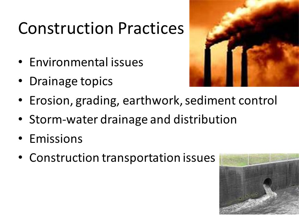 Construction Practices Environmental issues Drainage topics Erosion, grading, earthwork, sediment control Storm-water drainage and distribution Emissions Construction transportation issues