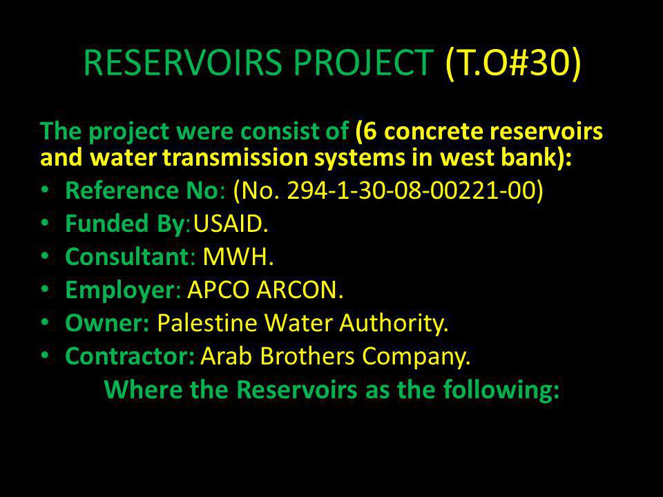 RESERVOIRS PROJECT (T.O#30) The project were consist of (6 concrete reservoirs and water transmission systems in west bank) : Reference No: (No. 294-1