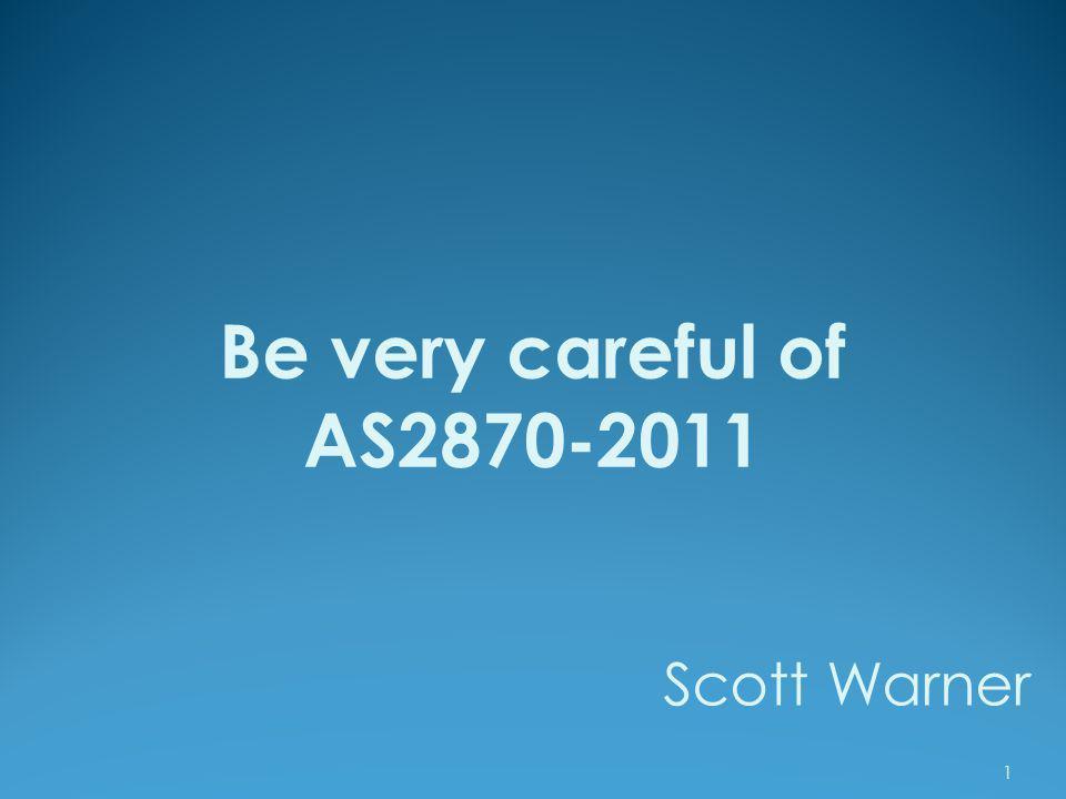 Be very careful of AS2870-2011 1 Scott Warner