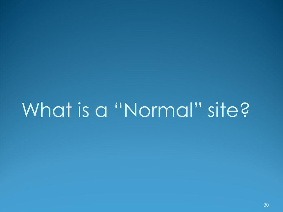 What is a Normal site? 30