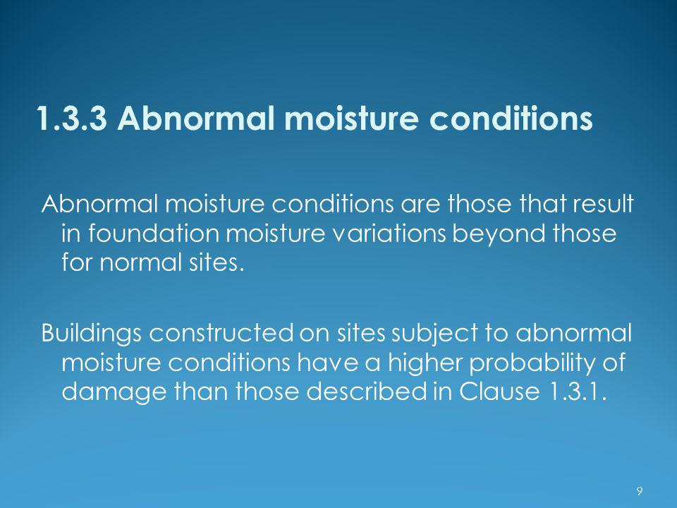 1.3.3 Abnormal moisture conditions Abnormal moisture conditions are those that result in foundation moisture variations beyond those for normal sites.
