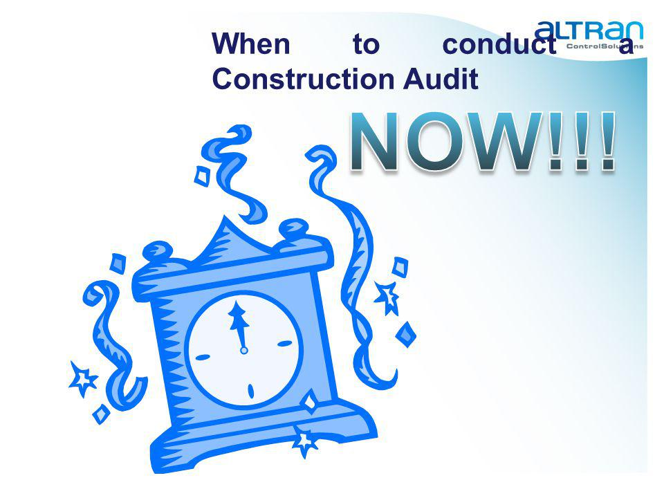 When to conduct a Construction Audit