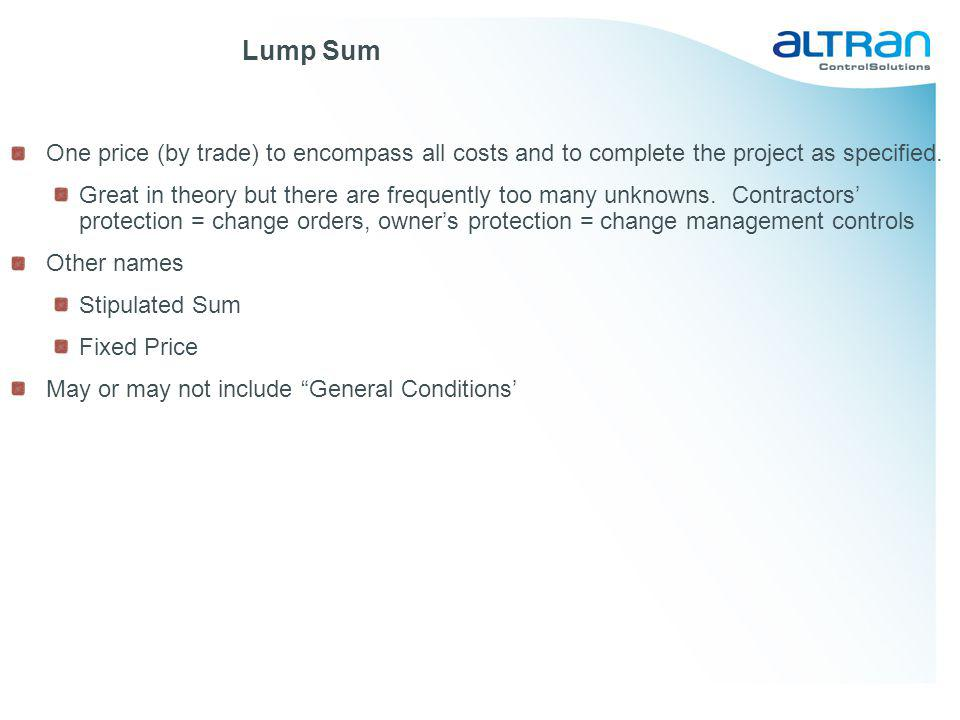 Lump Sum One price (by trade) to encompass all costs and to complete the project as specified.